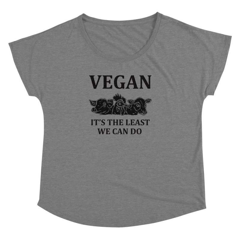 VEGAN IT'S THE LEAST WE CAN DO [Style 8] (Black Font) Women's Dolman Scoop Neck by That Vegan Couple's Shop