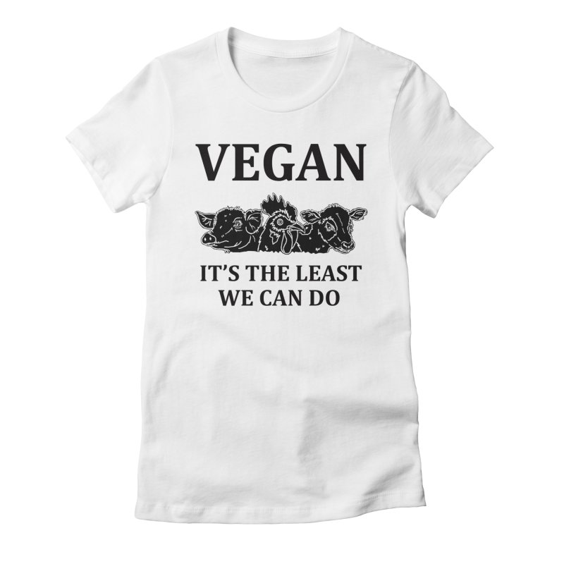 VEGAN IT'S THE LEAST WE CAN DO [Style 8] (Black Font) Women's Fitted T-Shirt by That Vegan Couple's Shop