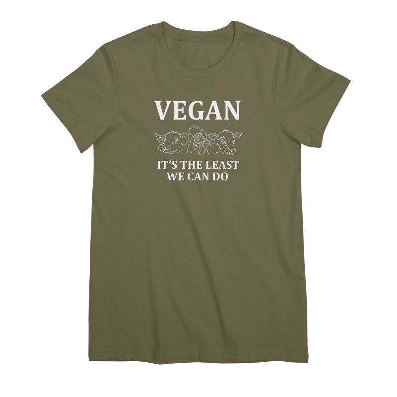 VEGAN IT'S THE LEAST WE CAN DO [Style 7] (White Font) Women's Premium T-Shirt by That Vegan Couple's Shop
