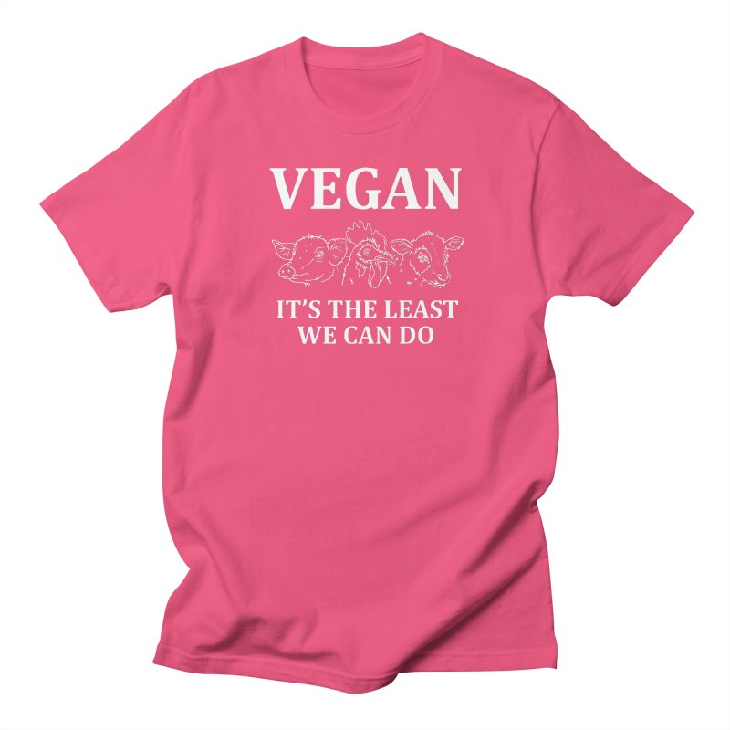 VEGAN IT'S THE LEAST WE CAN DO [Style 7] (White Font) Women's Unisex T-Shirt by That Vegan Couple's Shop