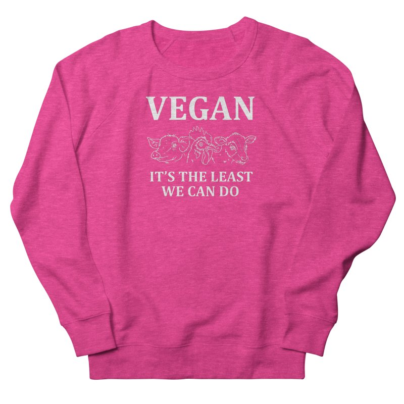 VEGAN IT'S THE LEAST WE CAN DO [Style 7] (White Font) Women's French Terry Sweatshirt by That Vegan Couple's Shop