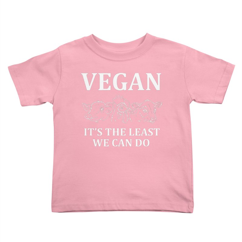 VEGAN IT'S THE LEAST WE CAN DO [Style 7] (White Font) Kids Toddler T-Shirt by That Vegan Couple's Shop