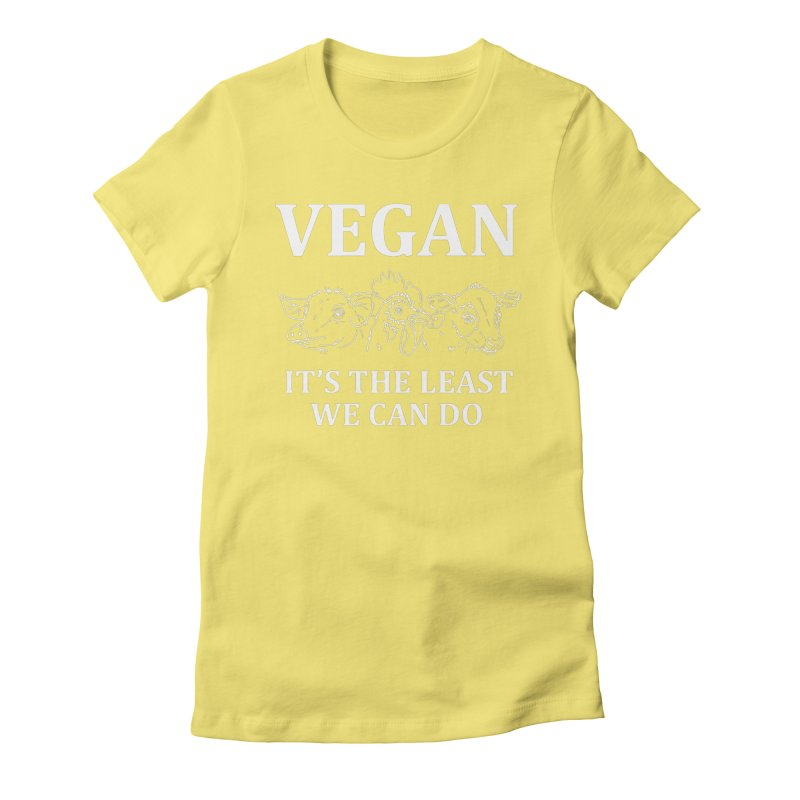VEGAN IT'S THE LEAST WE CAN DO [Style 7] (White Font) Women's Fitted T-Shirt by That Vegan Couple's Shop