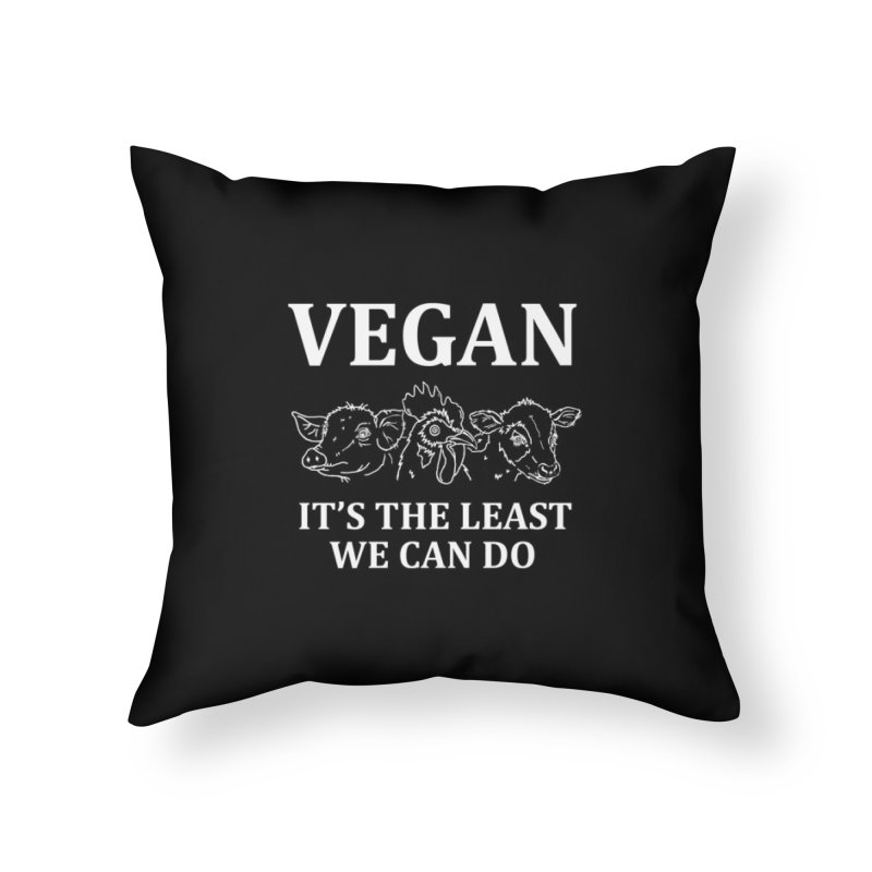 VEGAN IT'S THE LEAST WE CAN DO [Style 7] (White Font) Home Throw Pillow by That Vegan Couple's Shop