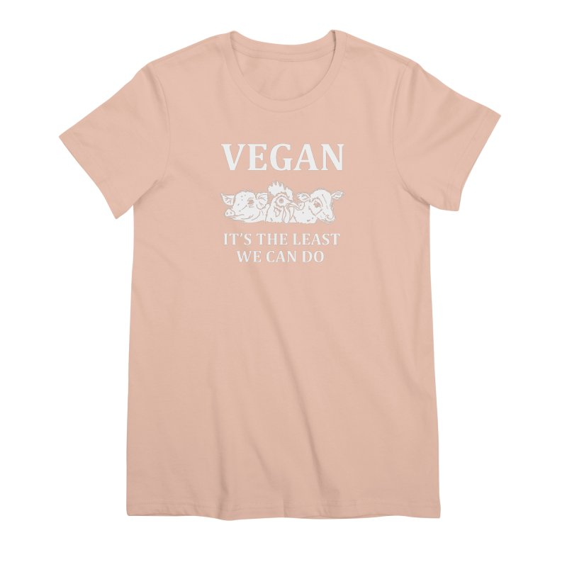 VEGAN IT'S THE LEAST WE CAN DO [Style 8] (White Font) Women's Premium T-Shirt by That Vegan Couple's Shop