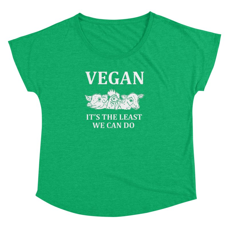 VEGAN IT'S THE LEAST WE CAN DO [Style 8] (White Font) Women's Dolman Scoop Neck by That Vegan Couple's Shop