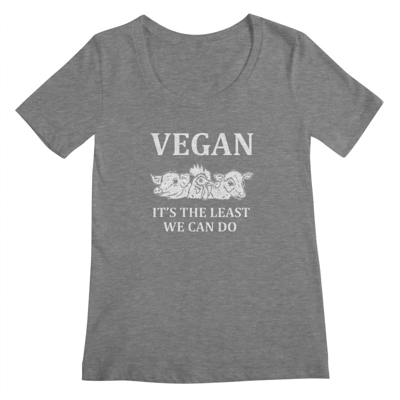 VEGAN IT'S THE LEAST WE CAN DO [Style 8] (White Font) Women's Scoopneck by That Vegan Couple's Shop