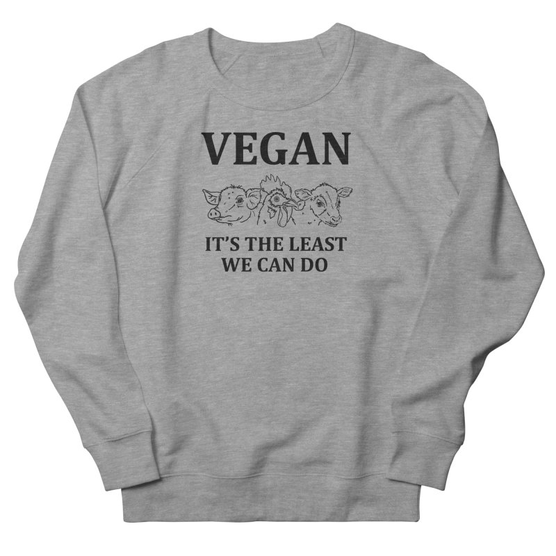 VEGAN IT'S THE LEAST WE CAN DO [Style 7] (Black Font) Women's French Terry Sweatshirt by That Vegan Couple's Shop