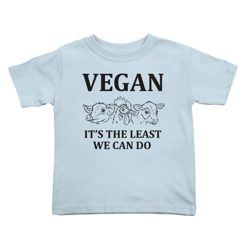 VEGAN IT'S THE LEAST WE CAN DO [Style 7] (Black Font) Kids Toddler T-Shirt by That Vegan Couple's Shop
