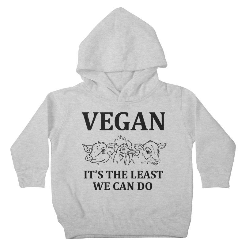 VEGAN IT'S THE LEAST WE CAN DO [Style 7] (Black Font) Kids Toddler Pullover Hoody by That Vegan Couple's Shop