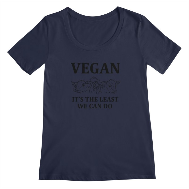 VEGAN IT'S THE LEAST WE CAN DO [Style 7] (Black Font) Women's Regular Scoop Neck by That Vegan Couple's Shop