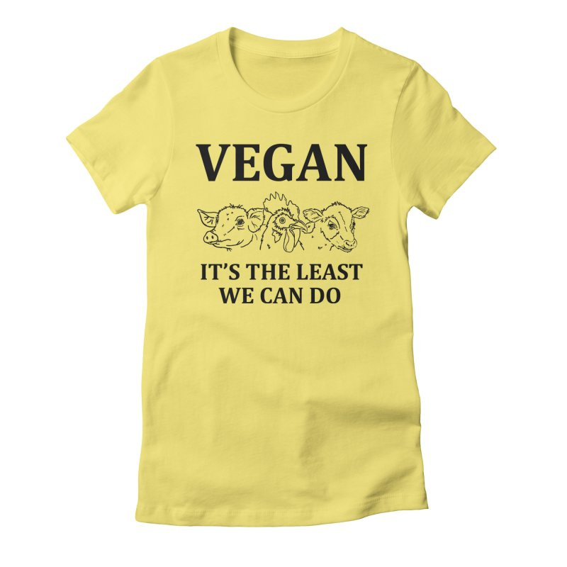 VEGAN IT'S THE LEAST WE CAN DO [Style 7] (Black Font) Women's Fitted T-Shirt by That Vegan Couple's Shop