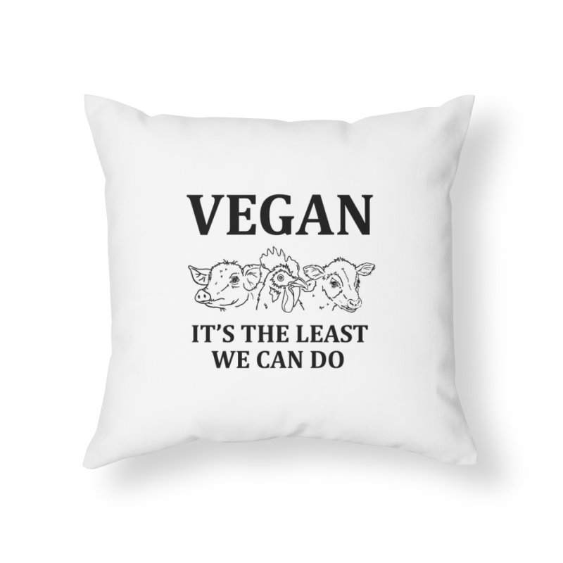 VEGAN IT'S THE LEAST WE CAN DO [Style 7] (Black Font) Home Throw Pillow by That Vegan Couple's Shop