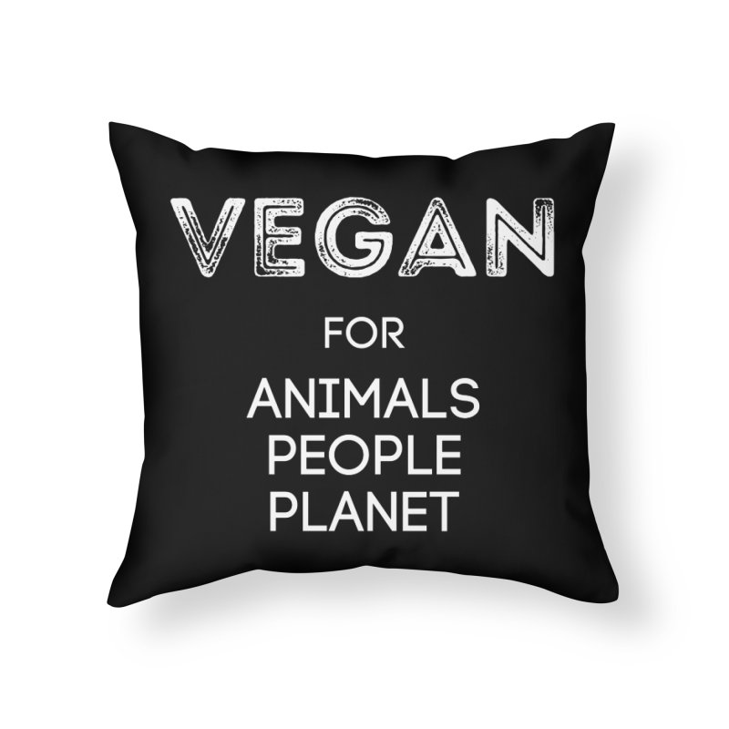 VEGAN FOR ANIMALS PEOPLE PLANET [Style 5] (White Font) Home Throw Pillow by That Vegan Couple's Shop