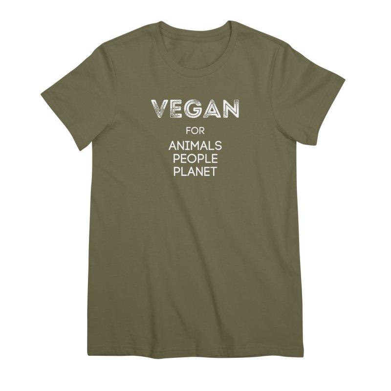 VEGAN FOR ANIMALS PEOPLE PLANET [Style 5] (White Font) Women's Premium T-Shirt by That Vegan Couple's Shop