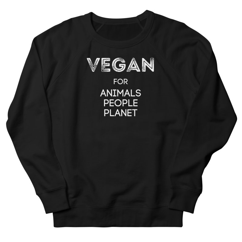 VEGAN FOR ANIMALS PEOPLE PLANET [Style 5] (White Font) Women's French Terry Sweatshirt by That Vegan Couple's Shop