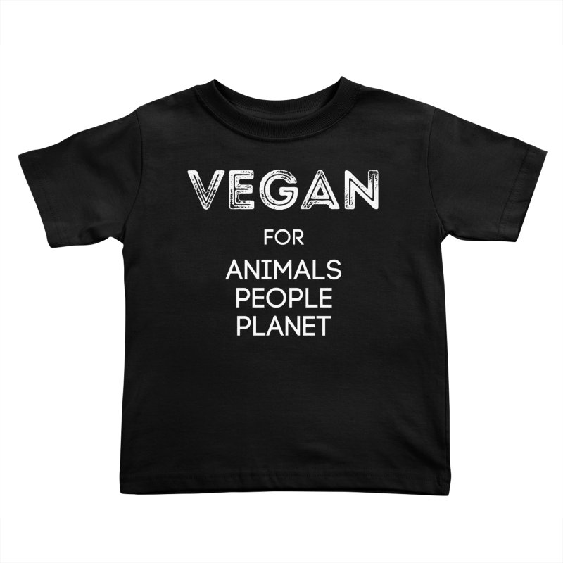 VEGAN FOR ANIMALS PEOPLE PLANET [Style 5] (White Font) Kids Toddler T-Shirt by That Vegan Couple's Shop