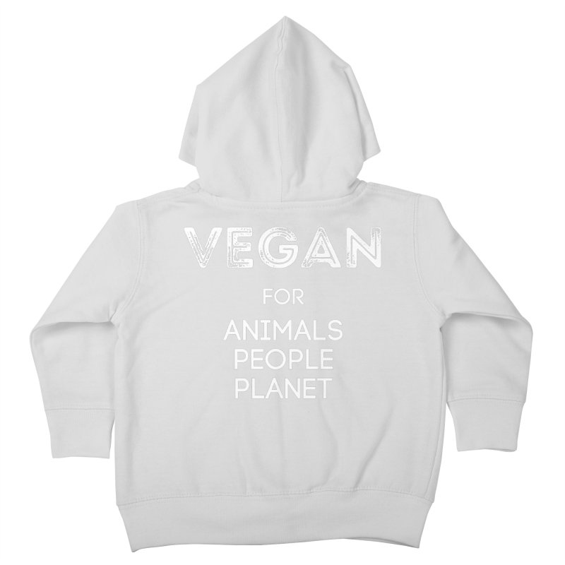 VEGAN FOR ANIMALS PEOPLE PLANET [Style 5] (White Font) Kids Toddler Zip-Up Hoody by That Vegan Couple's Shop