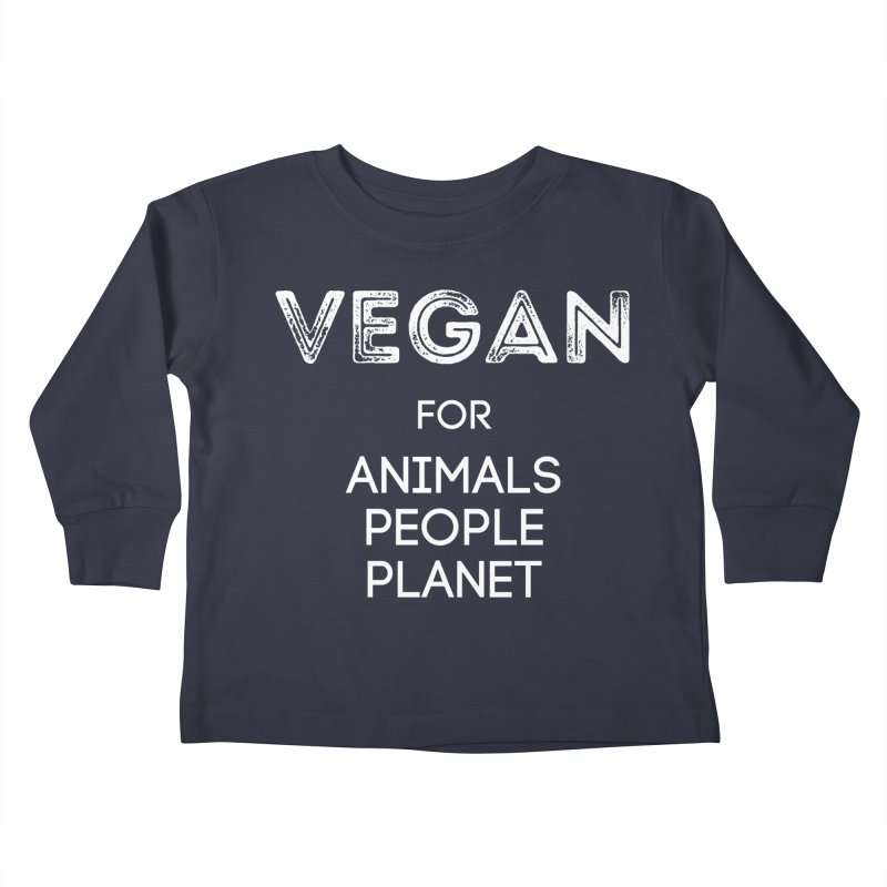 VEGAN FOR ANIMALS PEOPLE PLANET [Style 5] (White Font) Kids Toddler Longsleeve T-Shirt by That Vegan Couple's Shop