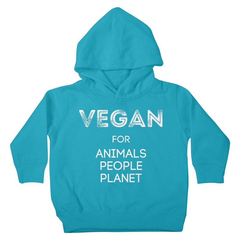 VEGAN FOR ANIMALS PEOPLE PLANET [Style 5] (White Font) Kids Toddler Pullover Hoody by That Vegan Couple's Shop