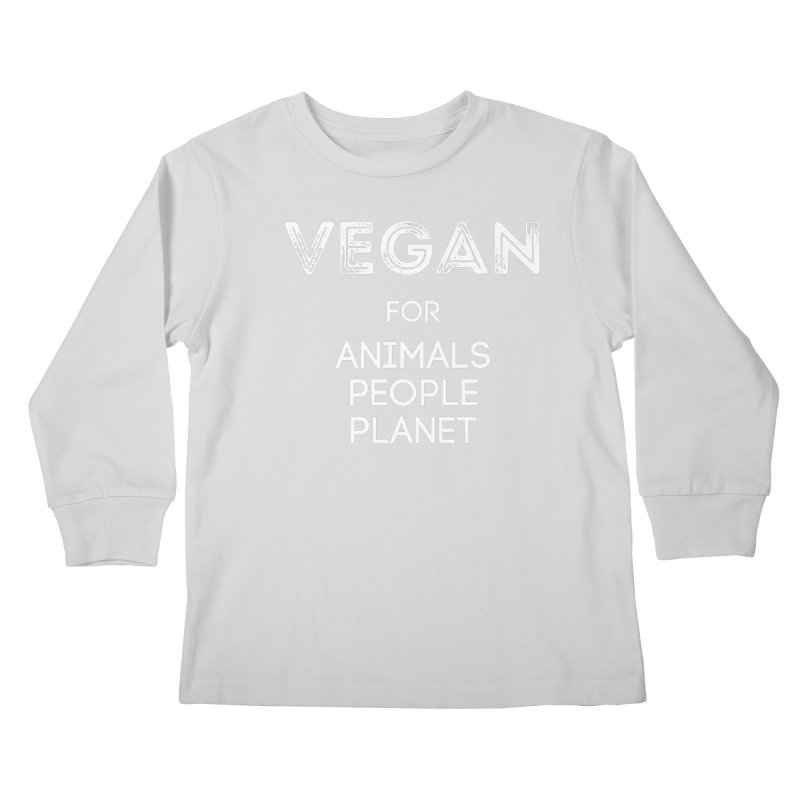 VEGAN FOR ANIMALS PEOPLE PLANET [Style 5] (White Font) Kids Longsleeve T-Shirt by That Vegan Couple's Shop