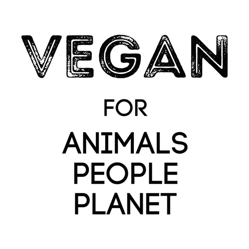 VEGAN FOR ANIMALS PEOPLE PLANET [Style 5] (Black Font) by That Vegan Couple's Shop