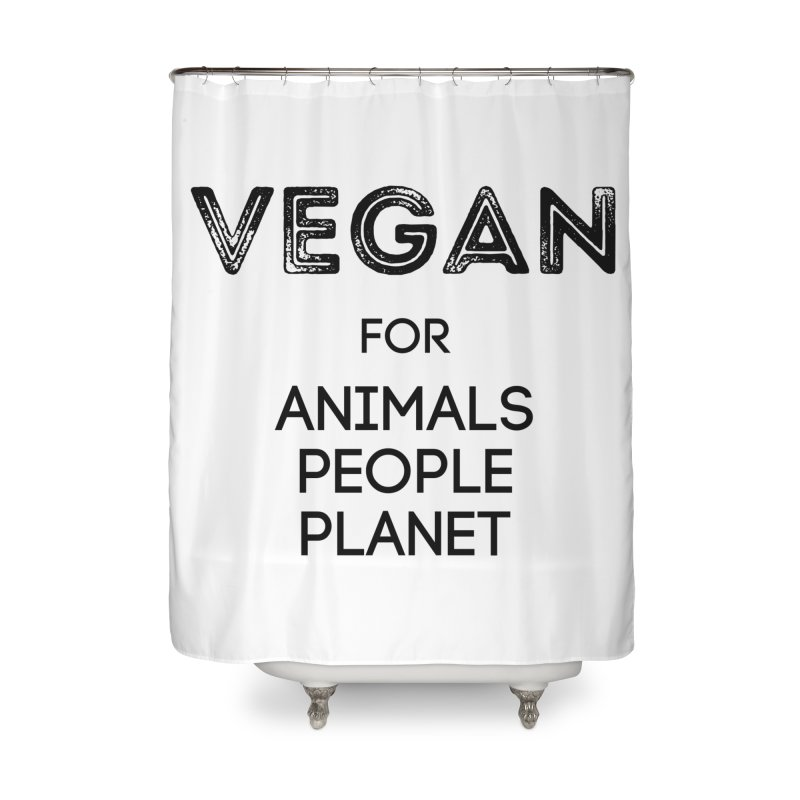 VEGAN FOR ANIMALS PEOPLE PLANET [Style 5] (Black Font) Home Shower Curtain by That Vegan Couple's Shop