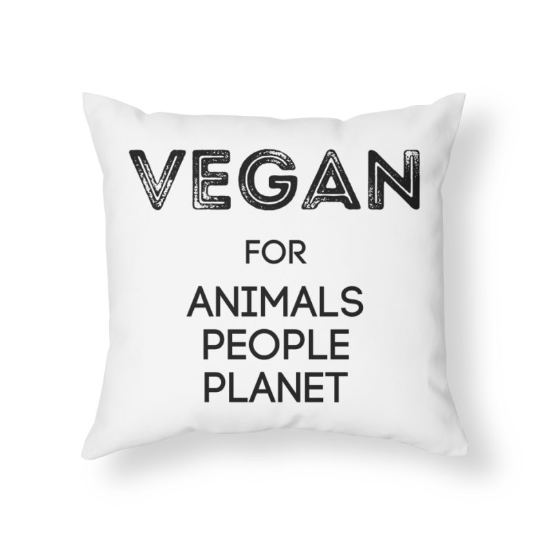 VEGAN FOR ANIMALS PEOPLE PLANET [Style 5] (Black Font) Home Throw Pillow by That Vegan Couple's Shop