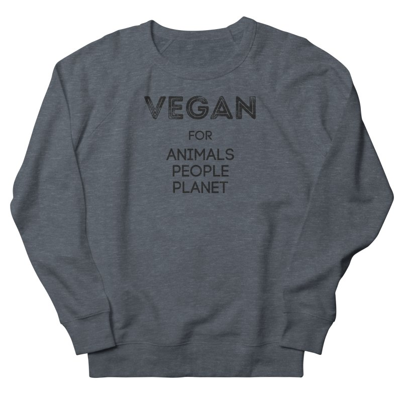 VEGAN FOR ANIMALS PEOPLE PLANET [Style 5] (Black Font) Women's Sweatshirt by That Vegan Couple's Shop