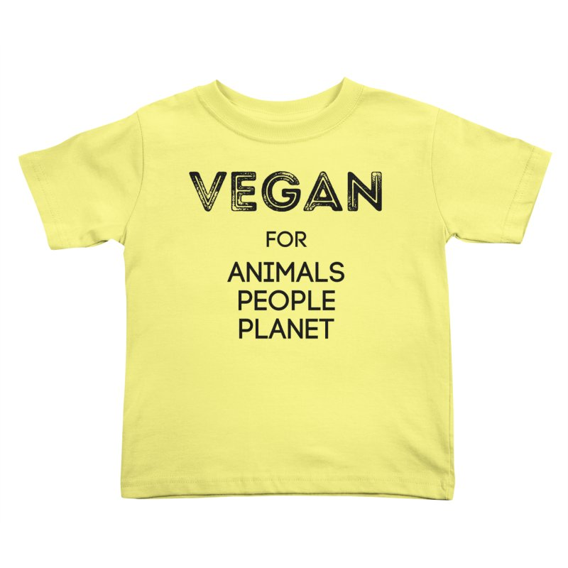 VEGAN FOR ANIMALS PEOPLE PLANET [Style 5] (Black Font) Kids Toddler T-Shirt by That Vegan Couple's Shop