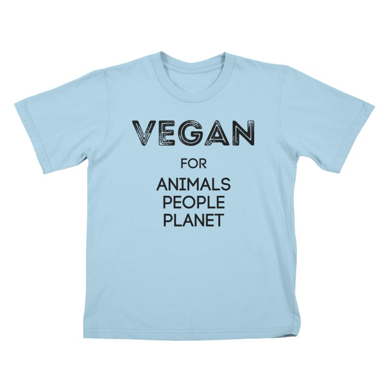 VEGAN FOR ANIMALS PEOPLE PLANET [Style 5] (Black Font) Kids T-Shirt by That Vegan Couple's Shop