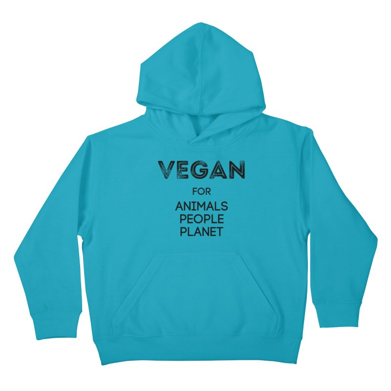 VEGAN FOR ANIMALS PEOPLE PLANET [Style 5] (Black Font) Kids Pullover Hoody by That Vegan Couple's Shop