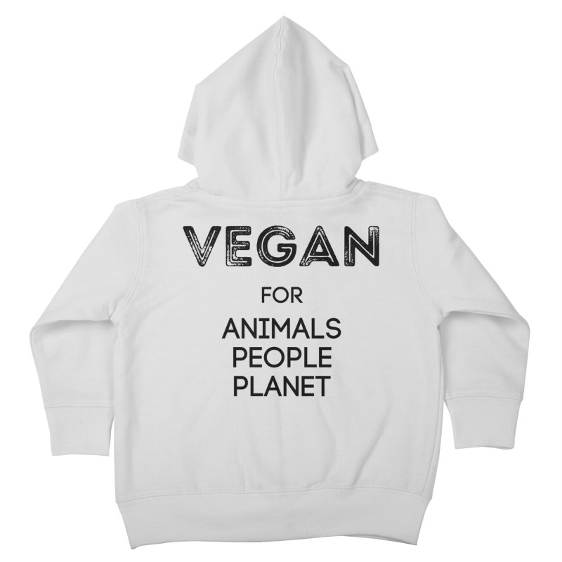 VEGAN FOR ANIMALS PEOPLE PLANET [Style 5] (Black Font) Kids Toddler Zip-Up Hoody by That Vegan Couple's Shop
