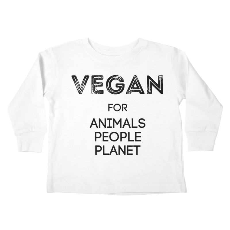 VEGAN FOR ANIMALS PEOPLE PLANET [Style 5] (Black Font) Kids Toddler Longsleeve T-Shirt by That Vegan Couple's Shop