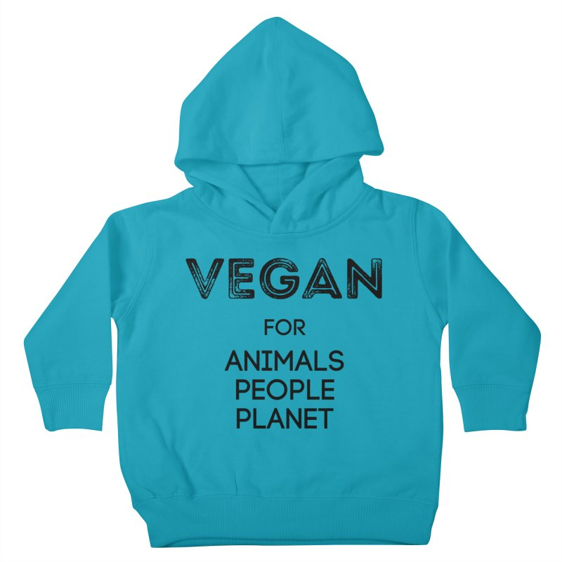 VEGAN FOR ANIMALS PEOPLE PLANET [Style 5] (Black Font) Kids Toddler Pullover Hoody by That Vegan Couple's Shop