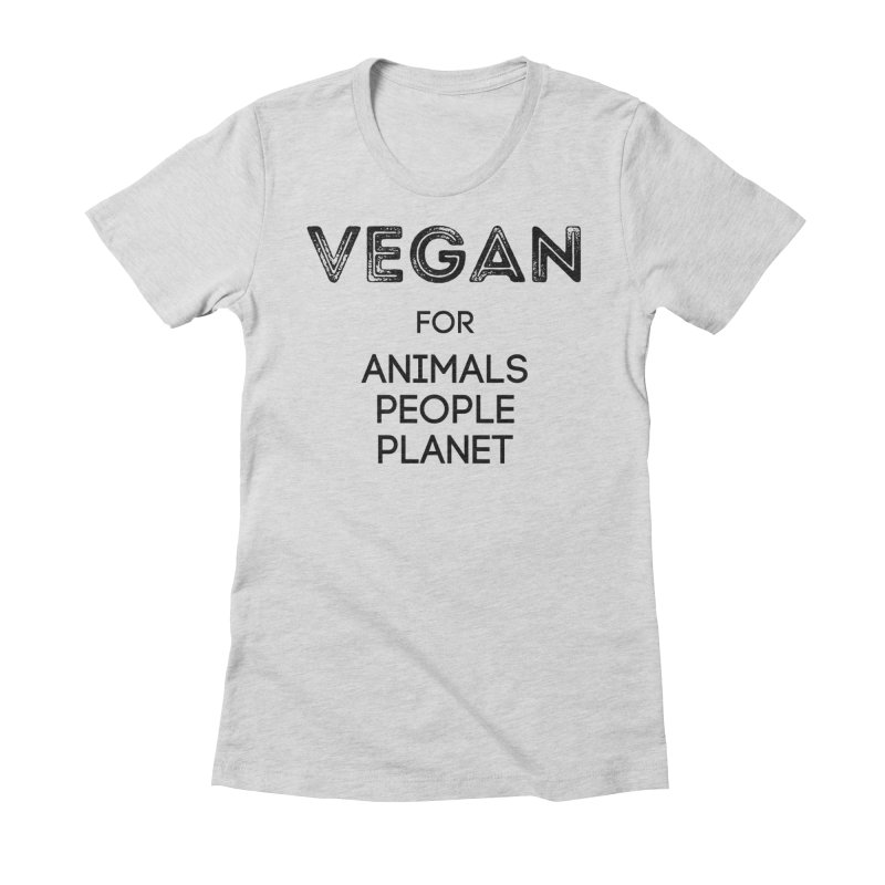 VEGAN FOR ANIMALS PEOPLE PLANET [Style 5] (Black Font) Women's Fitted T-Shirt by That Vegan Couple's Shop