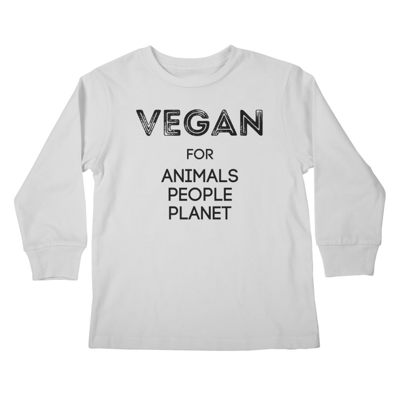 VEGAN FOR ANIMALS PEOPLE PLANET [Style 5] (Black Font) Kids Longsleeve T-Shirt by That Vegan Couple's Shop