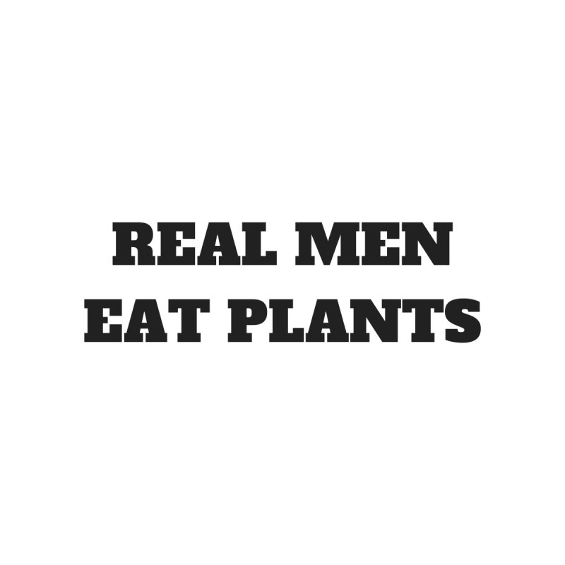 REAL MEN EAT PLANTS [Style 1] (Black Font) by That Vegan Couple's Shop
