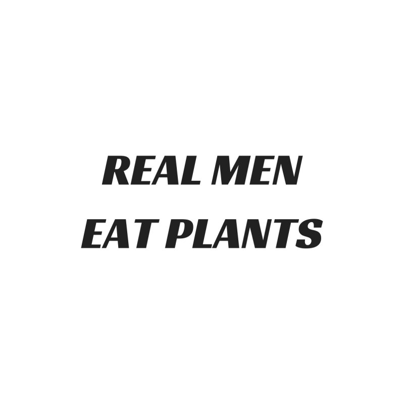 REAL MEN EAT PLANTS [Style 2] (Black Font) by That Vegan Couple's Shop
