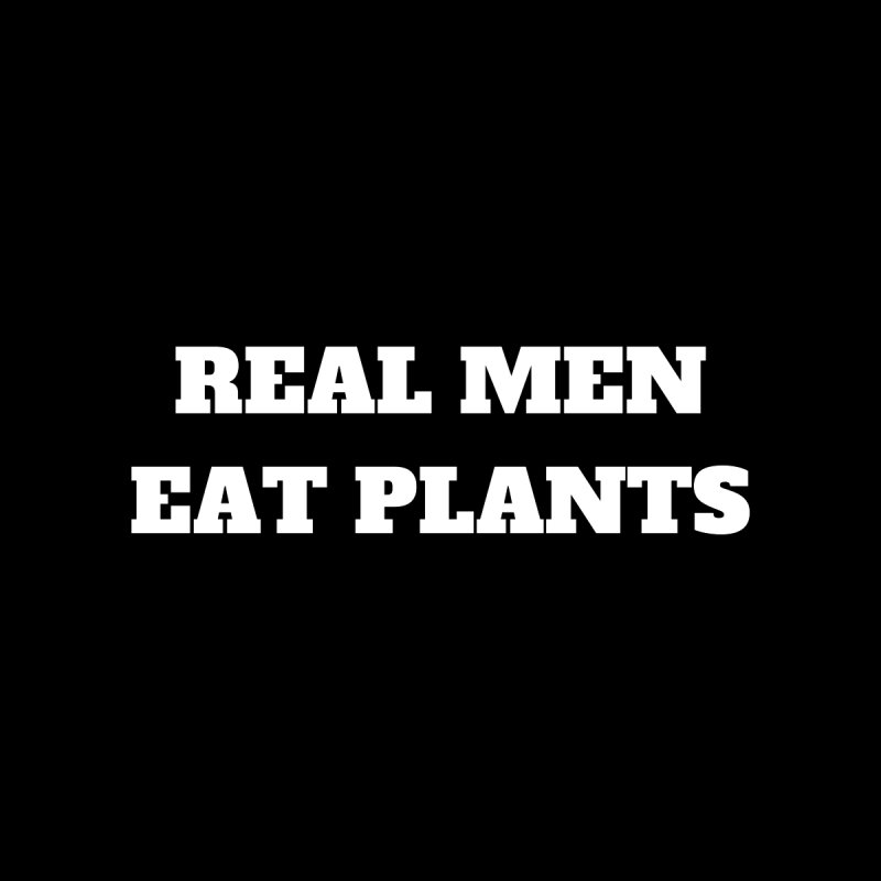 REAL MEN EAT PLANTS [Style 1] (White Font) Men's T-Shirt by That Vegan Couple's Shop