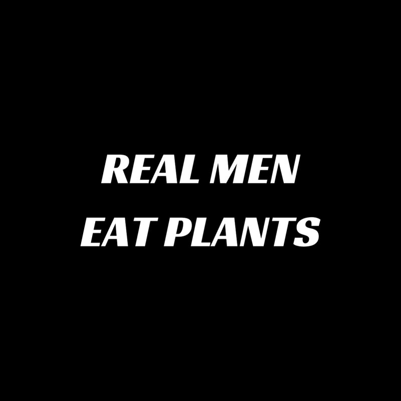 REAL MEN EAT PLANTS [Style 2] (White Font) by That Vegan Couple's Shop