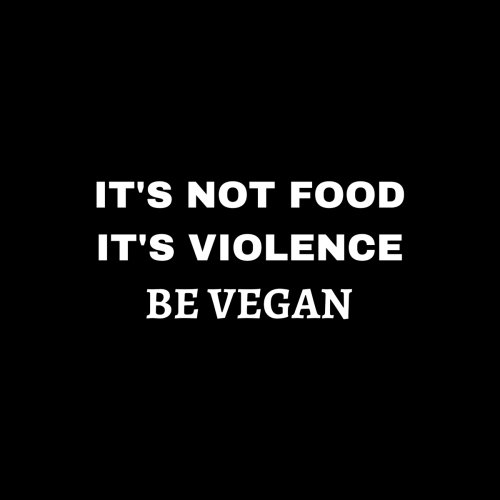 Its-Not-Food-Its-Violence-Be-Vegan
