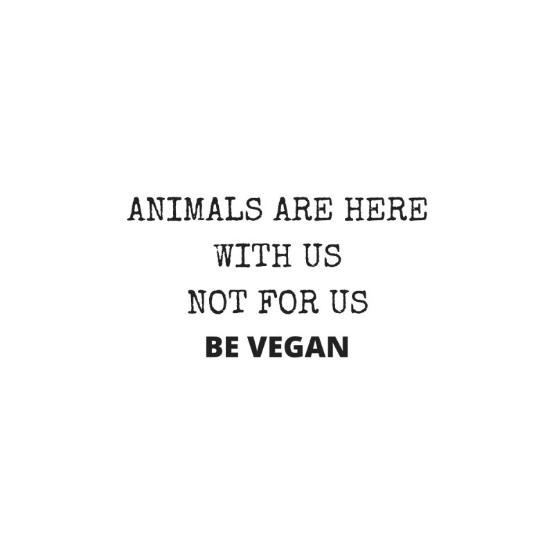 ANIMALS ARE HERE WITH US (Small Black Font) by That Vegan Couple's Shop
