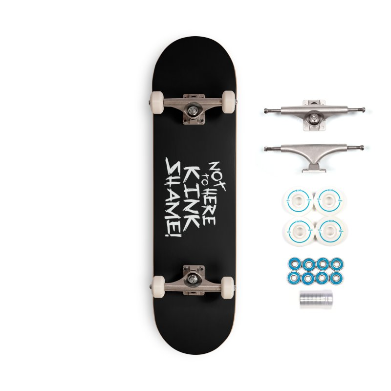 Not Here to Kink Shame Accessories Skateboard by theMacabreAcademy's Artist Shop