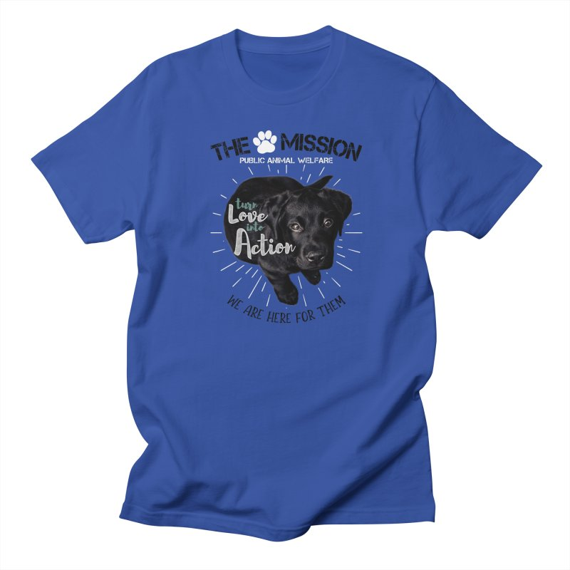 Turn Love into Action Men's T-Shirt by The PAW Mission