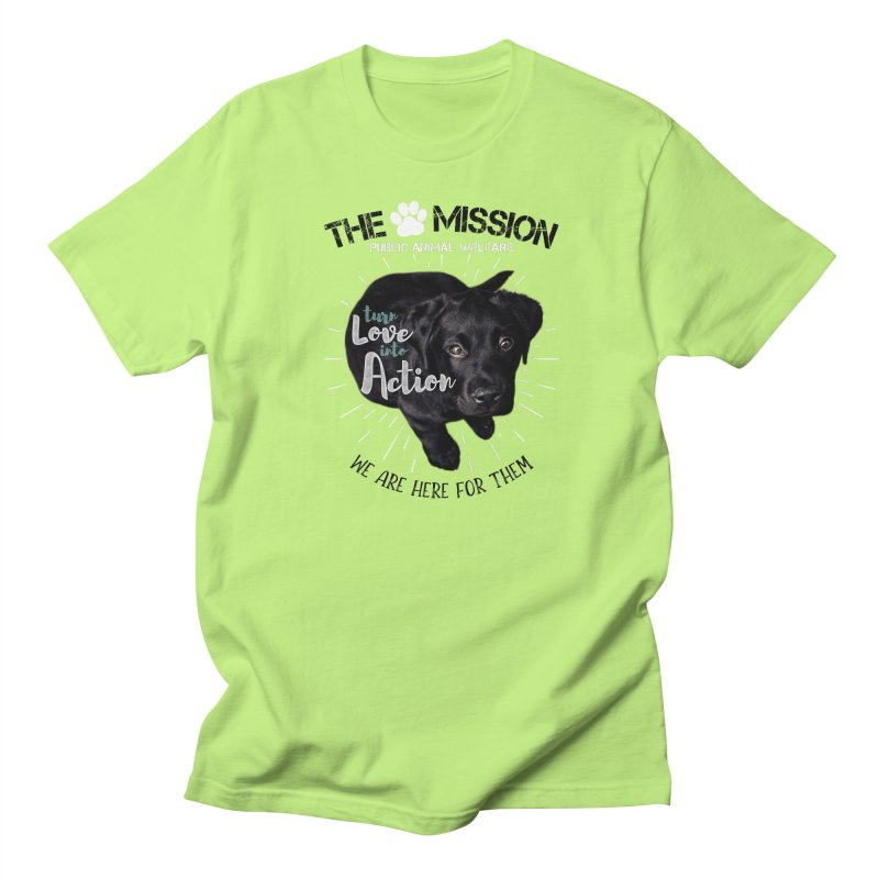 Turn Love into Action Women's Regular Unisex T-Shirt by The PAW Mission