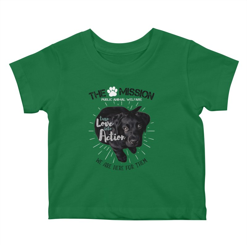 Turn Love into Action Kids Baby T-Shirt by The PAW Mission