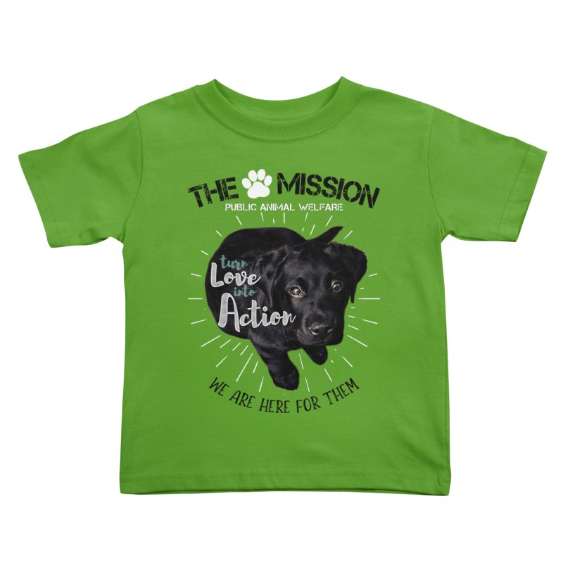 Turn Love into Action Kids Toddler T-Shirt by The PAW Mission