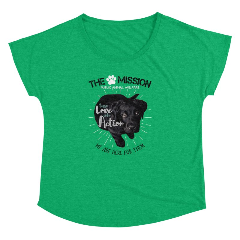 Turn Love into Action Women's Dolman Scoop Neck by The PAW Mission