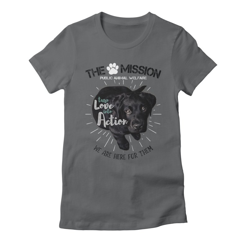 Turn Love into Action Women's T-Shirt by The PAW Mission